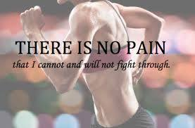 there is no pain i cannot fight