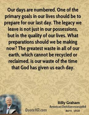 billy-graham-quote-our-days-are-numbered-one-of-the-primary-goals-in