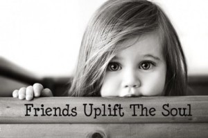 friends uplifts-the-soul